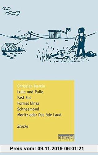 Gebr. - Lulle und Pulle / Fast Fut / Formel Einzz / Schneemond / Moritz - Stücke (henschel SCHAUSPIEL edition)