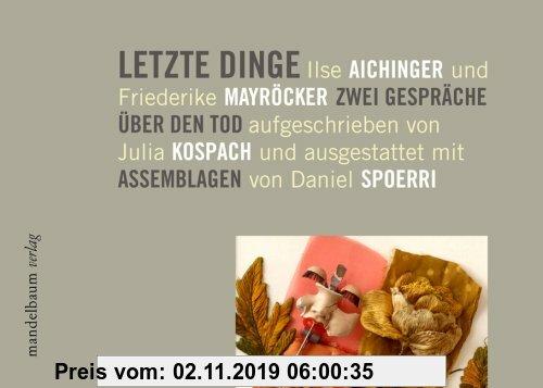 Gebr. - Letzte Dinge: Ilse Aichinger und Friederike Mayröcker. Zwei Gespräche über den Tod. Mit Assemblagen von Daniel Spoerri