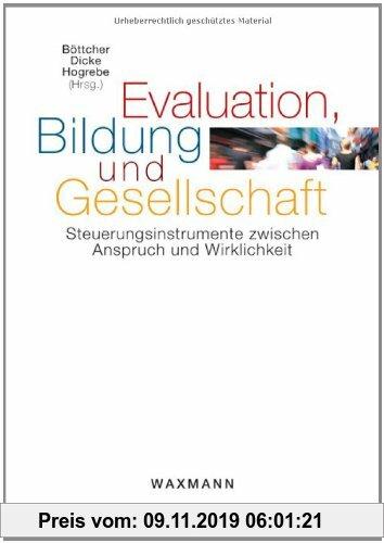 Gebr. - Evaluation, Bildung und Gesellschaft: Steuerungsinstrumente zwischen Anspruch und Wirklichkeit
