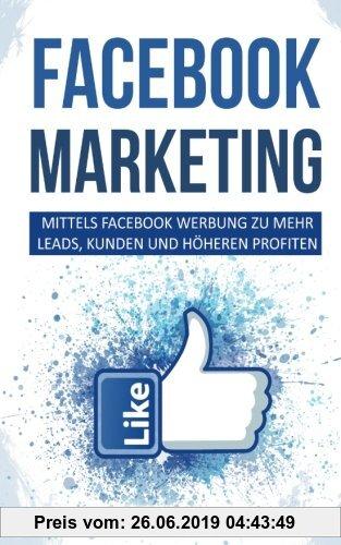 Gebr. - Facebook Marketing: Mittels Facebook Werbung zu mehr Leads, Kunden und höheren Profiten