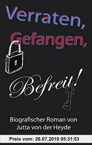 Gebr. - Verraten, Gefangen, Befreit: Autobiografischer Roman von Jutta von der Heyde