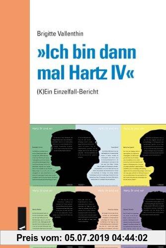 Gebr. - »Ich bin dann mal Hartz IV«: (K)Ein Einzelfallbericht
