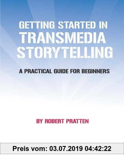 Gebr. - Getting Started in Transmedia Storytelling: A Practical Guide for Beginners