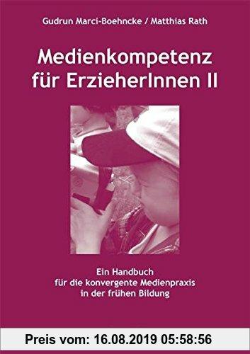 Gebr. - Medienkompetenz für ErzieherInnen II: Ein Handbuch für die konvergente Medienpraxis in der frühen Bildung
