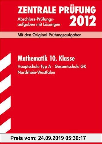 Gebr. - Abschluss-Prüfungsaufgaben Hauptschule Nordrhein-Westfalen; Zentrale Prüfung Mathematik 10. Klasse 2012; Mit den Original-Prüfungsaufgaben Jah