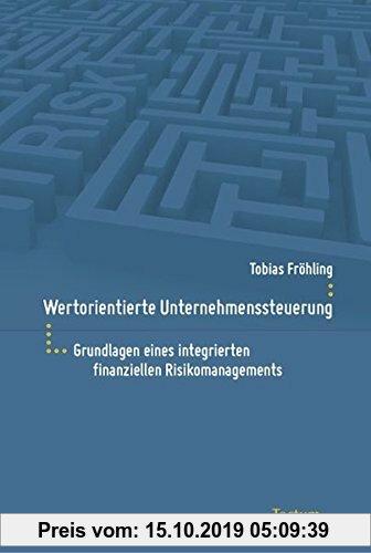 Gebr. - Wertorientierte Unternehmenssteuerung: Grundlagen eines integrierten finanziellen Risikomanagements