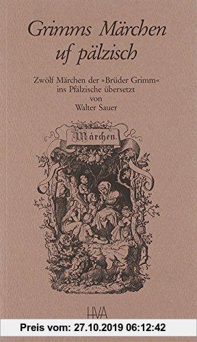 Gebr. - Grimms Märchen uf pälzisch: Zwölf Märchen der Brüder Grimm ins Pfälzische übersetzt