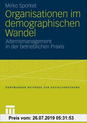 Gebr. - Organisationen im demographischen Wandel: Alternsmanagement in der betrieblichen Praxis (Dortmunder Beiträge zur Sozialforschung) (German Edit