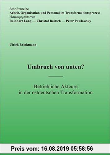 Gebr. - Umbruch von unten?: Betriebliche Akteure in der ostdeutschen Transformation (Arbeit, Organisation und Personal im Transformationsprozeß)