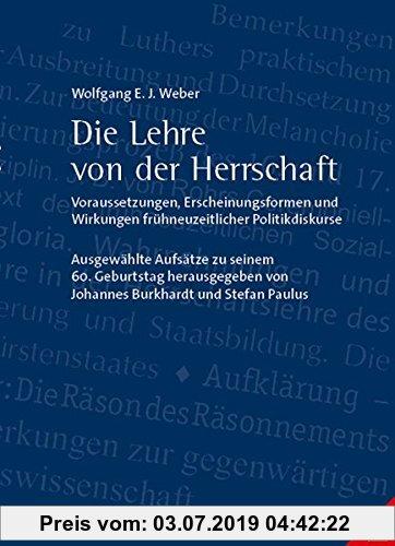 Gebr. - Die Lehre von der Herrschaft – Voraussetzungen, Erscheinungsformen und Wirkungen frühneuzeitlicher Politikdiskurse: Ausgewählte Aufsätze zu se