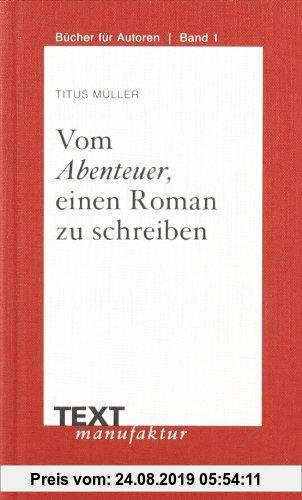 Gebr. - Vom Abenteuer, einen Roman zu schreiben: Mit Interviews mit Andreas Eschbach, Rebecca Gablé und Kai Meyer