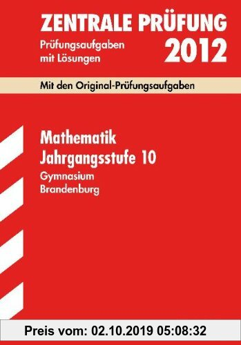 Gebr. - Zentrale Prüfung Gymnasium Brandenburg; Mathematik Jahrgangsstufe 10, 2012; Mit den Original-Prüfungsaufgaben Jahrgänge 2005-2011 mit Lösungen