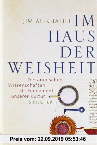 Gebr. - Im Haus der Weisheit: Die arabischen Wissenschaften als Fundament unserer Kultur