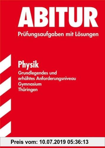 Gebr. - Abitur-Prüfungsaufgaben Gymnasium Thüringen. Physik, Grundlegendes und erhöhtes Anforderungsniveau. Jahrgänge 2006 - 2010 mit Lösungen