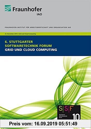 Gebr. - Grid und Cloud Computing.: Tagungsband des Stuttgart Softwaretechnik Forums 2010, 23. November 2010.