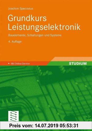 Gebr. - Grundkurs Leistungselektronik: Bauelemente, Schaltungen und Systeme