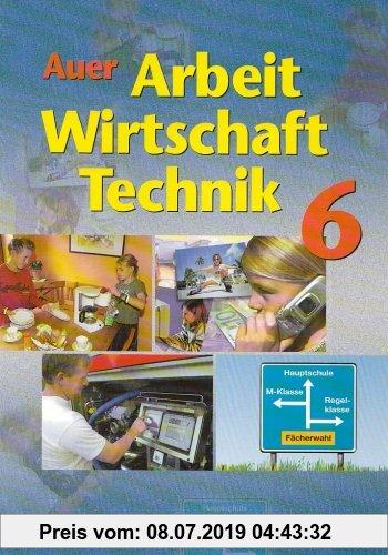 Gebr. - Auer Arbeit-Wirtschaft-Technik. Ausgabe für Bayern: Schulbuch für die 6. Jahrgangsstufe