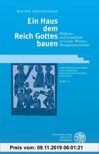 Gebr. - Ein Haus dem Reich Gottes bauen: Diakonie und Sozialform in Gustav Werners Hausgenossenschaft