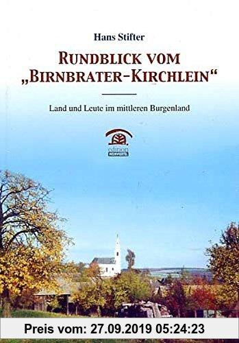 Gebr. - Rundblick vom Birnbrater-Kirchlein: Land und Leute im mittleren Burgenland (Lokalgeschichte)