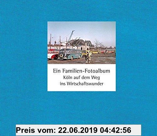 Gebr. - Ein Familien-Fotoalbum: Köln auf dem Weg ins Wirtschaftswunder