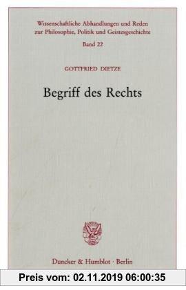 Gebr. - Begriff des Rechts. (Wissenschaftliche Abhandlungen und Reden zur Philosophie, Politik und Geistesgeschichte)