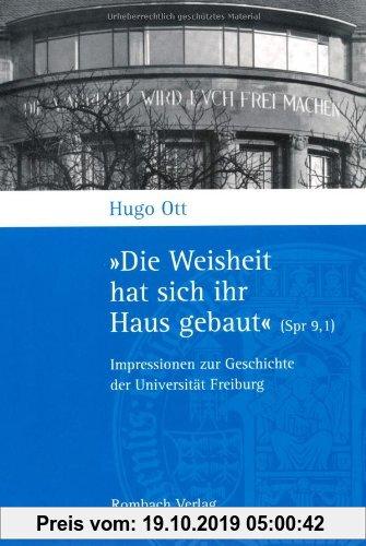Gebr. - »Die Weisheit hat sich ihr Haus gebaut« (Spr 9,1). Impressionen zur Geschichte der Universität Freiburg