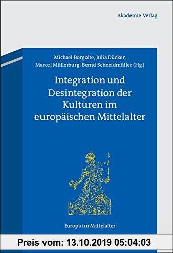 Gebr. - Integration und Desintegration der Kulturen im europäischen Mittelalter (Europa im Mittelalter, Band 18)