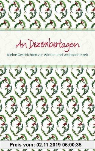 Gebr. - An Dezembertagen: Kleine Geschichten zu Winter- und Weihnachtszeit