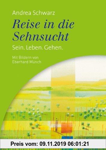 Gebr. - Reise in die Sehnsucht: Sein. Leben. Gehen. Mit Bildern von Eberhard Münch