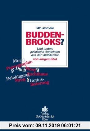 Gebr. - Wo sind die Buddenbrooks?: Und andere juristische Anekdoten aus der Weltliteratur