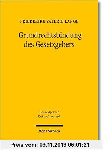 Gebr. - Grundrechtsbindung des Gesetzgebers: Eine rechtsvergleichende Studie zu Deutschland, Frankreich und den USA (Grundlagen der Rechtswissenschaft
