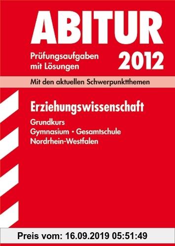 Gebr. - Abitur-Prüfungsaufgaben Gymnasium /Gesamtschule NRW. Mit Lösungen; Erziehungswissenschaft Grundkurs 2012; Mit den aktuellen Schwerpunktthemen.