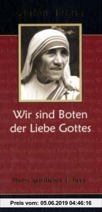 Gebr. - Mutter Teresa - Wir sind Boten der Liebe Gottes: Worte geistlichen Lebens