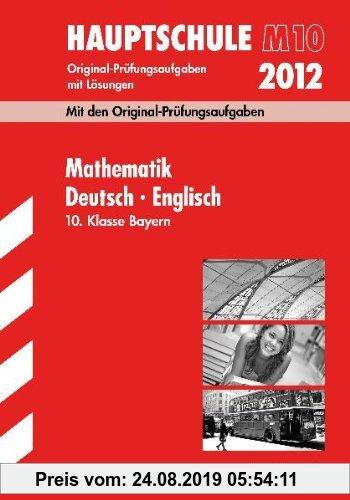 Gebr. - Abschluss-Prüfungsaufgaben Hauptschule/Mittelschule Bayern; Sammelband Mathematik · Deutsch · Englisch 10. Klasse; Jahrgänge 2009-2011 mit Lös