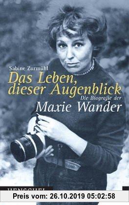 Gebr. - Das Leben, dieser Augenblick. Die Biografie der Maxie Wander.