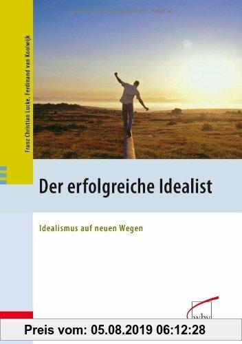 Gebr. - Der erfolgreiche Idealist: Idealismus auf neuen Wegen