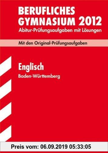 Gebr. - Abitur-Prüfungsaufgaben Berufliche Gymnasien Baden-Württemberg. Mit Lösungen: Englisch 2012; Mit den Original-Prüfungsaufgaben 2007-2011