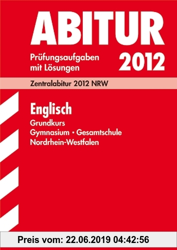 Abitur-Prüfungsaufgaben Gymnasium/Gesamtschule NRW: Abitur-Prüfungsaufgaben Gymnasium/Gesamtschule Nordrhein-Westfalen; Englisch Grundkurs; Zentralabitur 2012 NRW Jahrgänge 2007-2011 mit Lösungen.