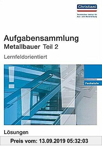 Gebr. - Aufgabensammlung Metallbauer Teil 2: Fachstufe - Lösungen