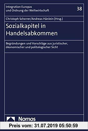 Gebr. - Sozialkapitel in Handelsabkommen: Begründungen und Vorschläge aus juristischer, ökonomischer und  politologischer Sicht (Integration Europas u