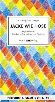 Gebr. - Jacke wie Hose: Begebenheiten - Eine Farce, Geschichten und Gedichte
