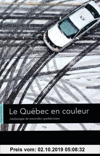 Gebr. - Espaces littéraires: B1-B1+ - Le Québec en couleur: Anthologie de nouvelles québécoises. Lektüre: Anthologie de nouvelles et de contes. Lektür