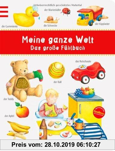 Gebr. - Meine ganze Welt: Das große Fühlbuch: Das große Fühlbuch. Ab 18 Monate