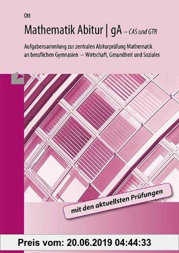 Gebr. - Abitur 2013 - gA (grundlegendes Anforderungsniveau): Aufgabensammlung zur zentralen Abiturprüfung Mathematik am Fachgymnasium Wirtschaft/Gesun