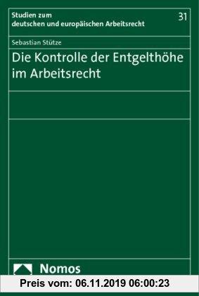 Gebr. - Die Kontrolle der Entgelthöhe im Arbeitsrecht: Zugleich ein Beitrag zu den Grundlagen und Grenzen der Vertragsfreiheit und Tarifautonomie