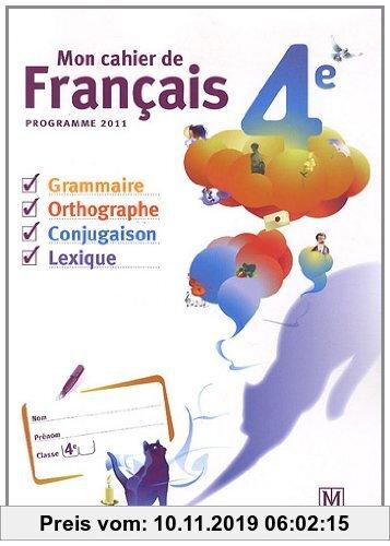 Gebr. - Mon cahier de français 4e : Programme 2011