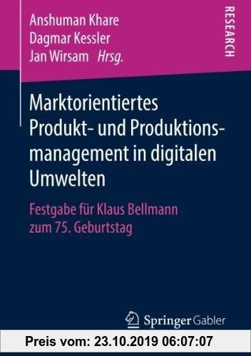 Gebr. - Marktorientiertes Produkt- und Produktionsmanagement in digitalen Umwelten: Festgabe für Klaus Bellmann zum 75. Geburtstag