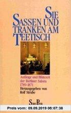 Gebr. - Sie saßen und tranken am Teetisch. Anfänge und Blütezeit der Berliner Salons 1789 - 1871.