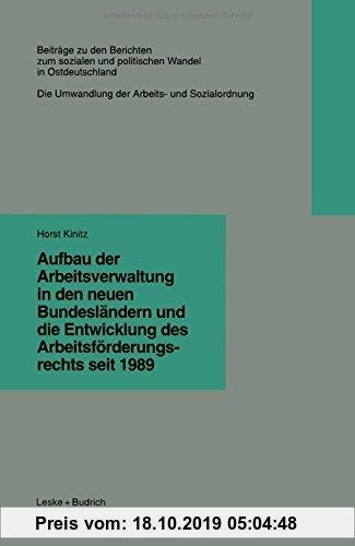 Gebr. - Aufbau der Arbeitsverwaltung in den neuen Bundesländern und die Entwicklung des Arbeitsförderungsrechts seit 1989 (Beiträge zu den Berichten d