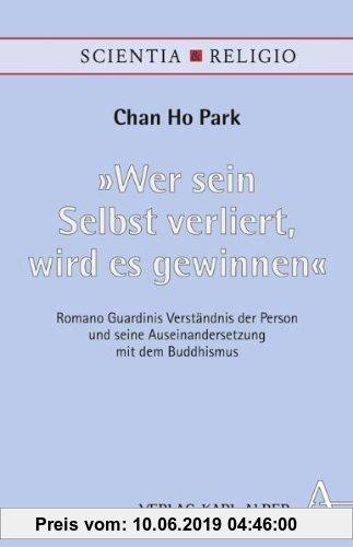 Gebr. - Wer sein Selbst verliert, wird es gewinnen: Romano Guardinis Verständnis der Person und seine Auseinandersetzung mit dem Buddhismus (Scientia